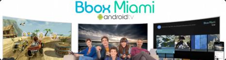 lancement de la mise jour vers android tv sur les bbox miami. Black Bedroom Furniture Sets. Home Design Ideas
