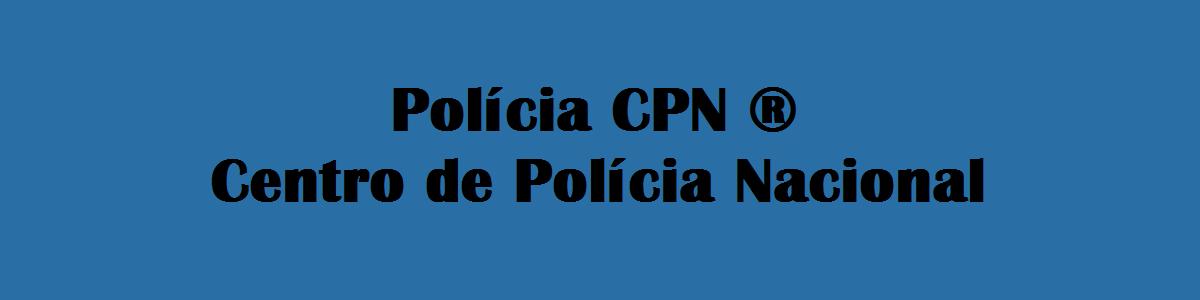 Polícia CPN ©