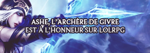 Ashe, l'Archère de Givre, est à l'honneur sur LoLRPG