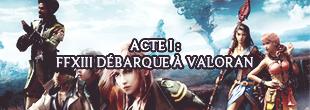 Acte I : FFXIII Débarque à Valoran !